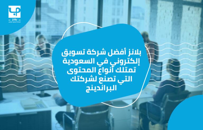 بلانز أفضل شركة تسويق إلكتروني في السعودية تمتلك أنواع المحتوى التي تصنع لشركتك البراندينج